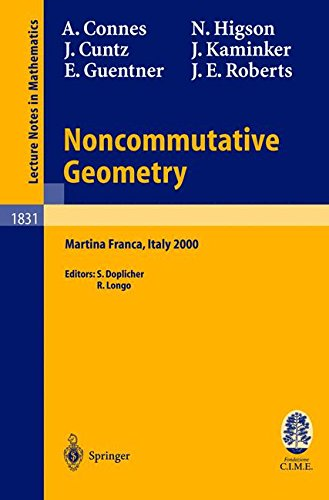 Noncommutative Geometry: Lectures given at the C.I.M.E. Summer School held in Martina Franca, Italy, September 3-9, 2000 (Lecture Notes in Mathematics) [Connes, Alain - Cuntz, Joachim - Guentner, Erik G. - Higson, Nigel - Kaminker, Jerome - Roberts, John