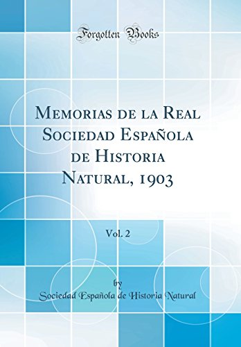 Memorias de la Real Sociedad Española de Historia Natural, 1903, Vol. 2 (Classic Reprint)  [Natural, Sociedad Española de Historia] (Tapa Dura)