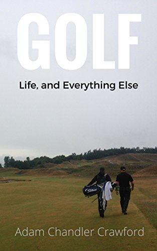 Book: Golf, Life, and Everything Else by Adam Crawford