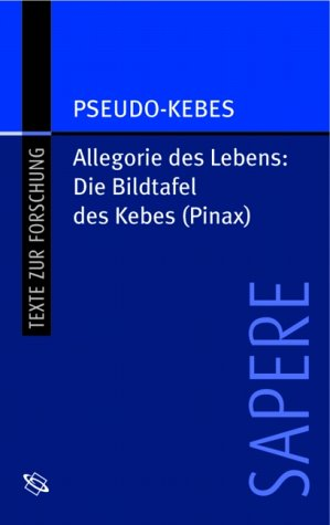 Die Bildtafel des Kebes. Allegorie des Lebens, Griechisch und deutsch (SAPERE 8)