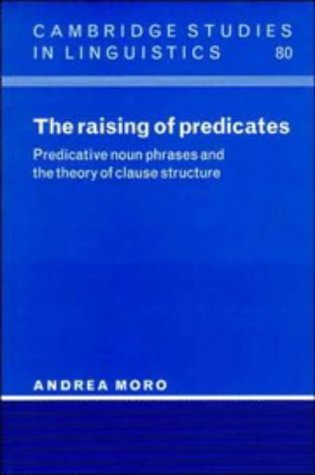 The Raising of Predicates: Predicative Noun Phrases and the Theory of Clause Structure (Cambridge Studies in Linguistics)