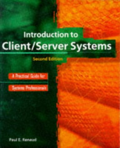 Introduction to Client/Server Systems: A Practical Guide for Systems Professionals, 2nd Edition