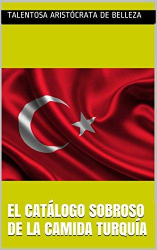 El catálogo sobroso de la camida Turquía (El arte magnífico y admirable nº 60) (Spanish Edition) by Talentosa aristócrata de belleza