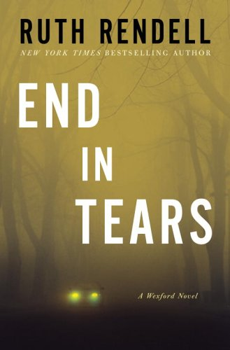 End in Tears : A Wexford Novel, RUTH RENDELL