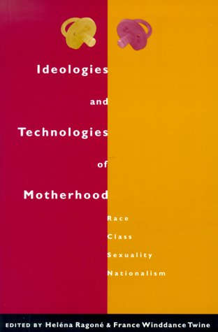 Ideologies and Technologies of Motherhood: Race, Class, Sexuality, Nationalism
