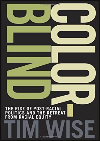Colorblind: The Rise of Post-Racial Politics and the Retreat from Racial Equity (City Lights Open Media) written by Tim Wise