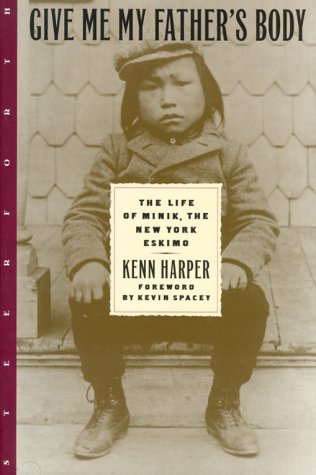 Give Me My Fathers Body : The Life of Minik, the New York Eskimo, KENN HARPER, KEVIN SPACEY
