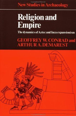 Religion and Empire: The Dynamics of Aztec and Inca Expansionism (New Studies in Archaeology)