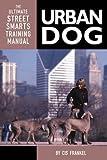 "Urban Dog: The Ultimate ""Street Smarts"" Training Manual"