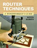 Router Techniques: A Woodworker's Guide (Manual of Techniques)