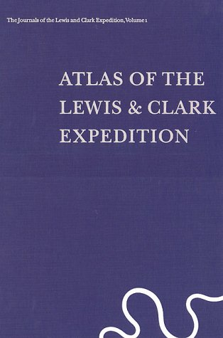 Atlas of the Lewis & Clark Expedition (The Journals of the Lewis & Clark Expedition, Vol. 1)