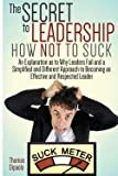 img - for The Secret to Leadership : How Not to Suck: An Explanation as to Why Leaders Fail and a Simplified and Different Approach to Becoming an Effectiv (Paperback)--by Thomas Dipaolo [2014 Edition] book / textbook / text book