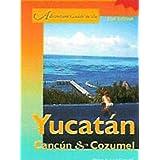 The Yucatan, Cancun & Cozumel (Adventure Guides Series)