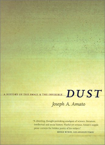 Dust : A History of the Small and the Invisible, JOSEPH A. AMATO