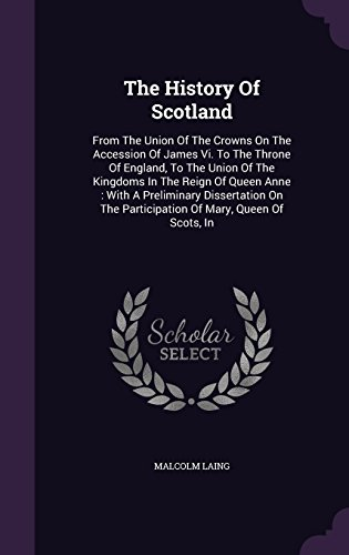 The History Of Scotland: From The Union Of The Crowns On The Accession Of James Vi. To The Throne Of England, To The Union Of The Kingdoms In The ... The Participation Of Mary, Queen Of Scots, In
