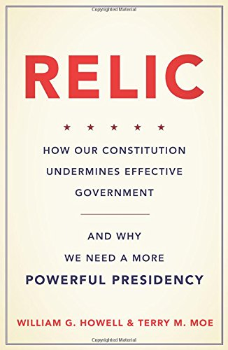 relic-how-our-constitution-undermines-effective-government-and-why-we-need-a-more-powerful-presidenc