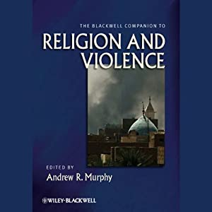 The Blackwell Companion to Religion and Violence | [Andrew R. Murphy]