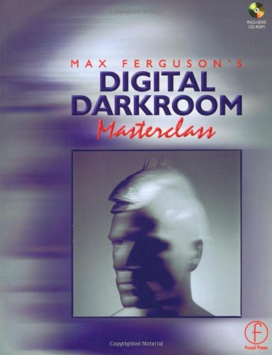Max Ferguson's Digital Darkroom Masterclass: An Illustrated Guide to Photographic Post Production