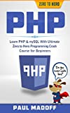PHP: Learn PHP & mySQL With Ultimate Zero to Hero Programming Crash Course for Beginners (PHP, mySQL, Programming Language...