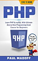 PHP: Learn PHP & mySQL With Ultimate Zero to Hero Programming Crash Course for Beginners Front Cover