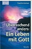 Überraschend anders: Ein Leben mit Gott. Edition Entscheidung (3775145389) by Franklin Graham