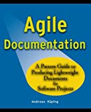 Agile Documentation: A Pattern Guide to Producing Lightweigth Documents for Software Projects: A Pattern Guide to Producing Lightweight Documents for ... (Wiley Series in Software Design Patterns)