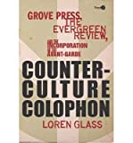 img - for [(Counterculture Colophon: Grove Press, the Evergreen Review, and the Incorporation of the Avant-Garde)] [Author: Loren Glass] published on (May, 2013) book / textbook / text book
