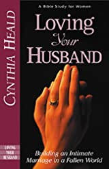 Loving Your Husband, Building an Intimate Marriage in a Fallen World
