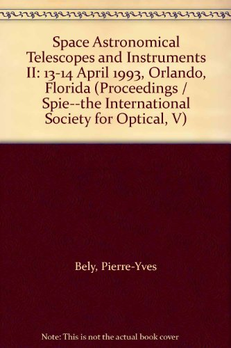 Space Astronomical Telescopes And Instruments Ii: 13-14 April 1993, Orlando, Florida (Proceedings / Spie--The International Society For Optical, V)