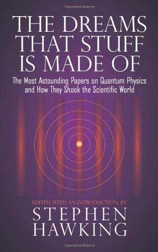 The Dreams That Stuff is Made of: The Most Astounding Papers of Quantum Physics and How They Shook the Scientific World