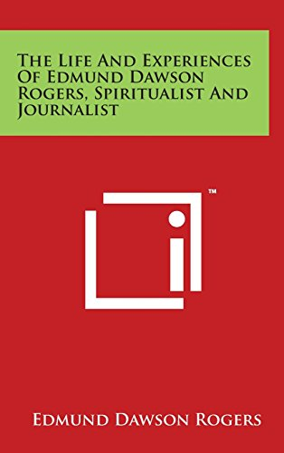 The Life and Experiences of Edmund Dawson Rogers, Spiritualist and Journalist