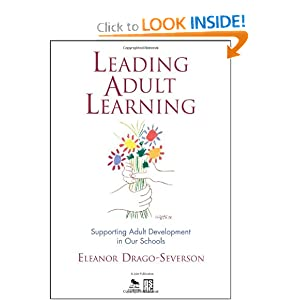 Leading Adult Learning: Supporting Adult Development in Our Schools Eleanor Drago-Severson
