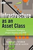img - for Infrastructure as an Asset Class: Investment Strategy, Project Finance and PPP (Wiley Finance) Hardcover - March 8, 2010 book / textbook / text book