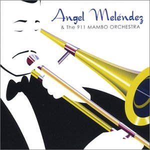 911 - Angel Melendez & The 911 Mambo Orchestra - Zortam Music