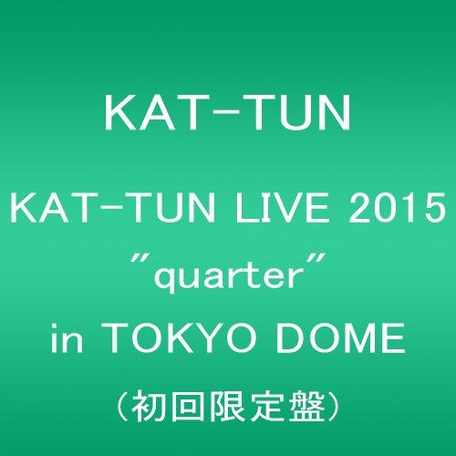 "KAT-TUN LIVE 2015 ""quarter"