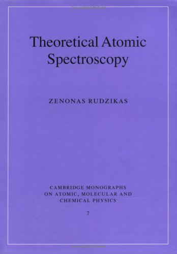 Theoretical Atomic Spectroscopy (Cambridge Monographs On Atomic, Molecular And Chemical Physics)