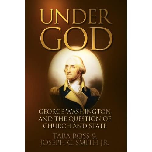 Tara Ross and Joseph C. Smith Jr., Under God: George Washington and the Question of Church and State (Dallas: Spence Publishing, 2008)