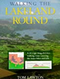 Walking the Lakeland Round: A 10-stage, Long-distance Walking Route Covering the Major Lakes and Fells