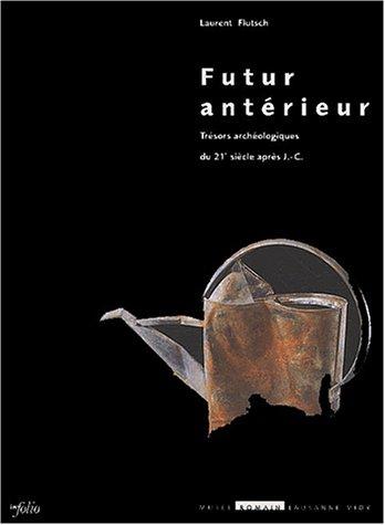 Futur Antérieur : Trésors archéologiques du 21ème siècle après J.-C.