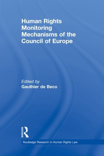 Human Rights Monitoring Mechanisms of the Council of Europe (Routledge Research in Human Rights Law)