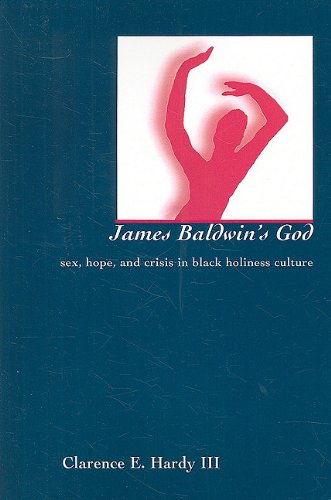 James Baldwin's God: Sex, Hope, and Crisis in Black Holiness Culture