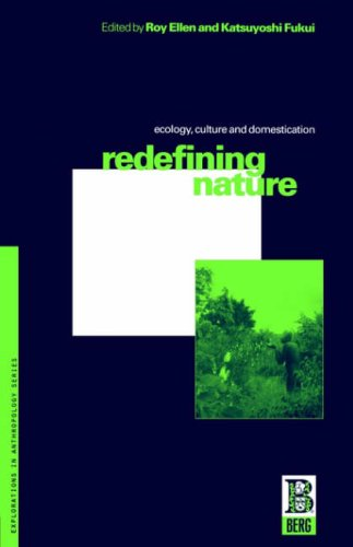 Redefining Nature: Ecology, Culture and Domestication (Explorations in Anthropology)