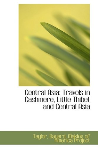 Central Asia: Travels in Cashmere, Little Thibet and Central Asia