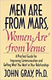 Men Are from Mars, Women Are from Venus A Practical Guide for Improving Communication and Getting What You Want in Your Relationships (006016848X) by Gray, John, Ph.D.