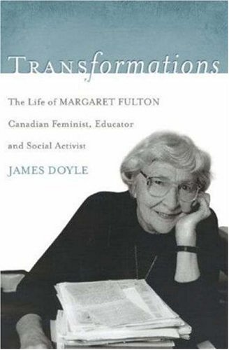 Transformations: The Life of Margaret Fulton, Canadian Feminist, Educator, and Social Activist