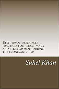 Best Human Resources Practices For Redundancy And Redeployment During The Economic Crisis: Human Resources Role In Process During Credit Crunch