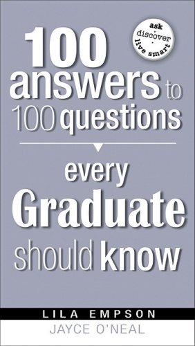 100 Answers Every Grad Should Know (100 Answers to 100 Questions)