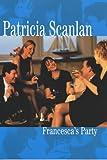 Francesca's Party Patricia Scanlan