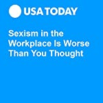 Sexism in the Workplace Is Worse Than You Thought | Nathan Bomey