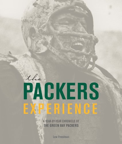 The Packers Experience: A Year-by-Year Chronicle of the Green Bay Packers